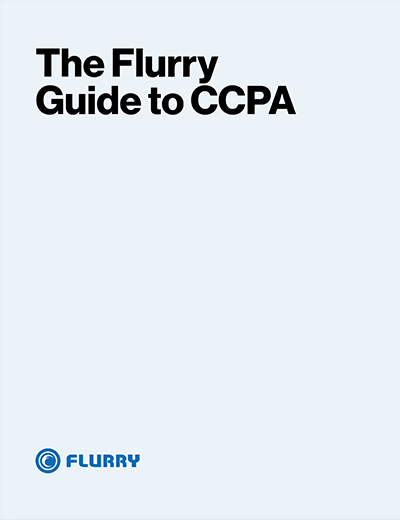 The Flurry Guide to CCPA Compliance