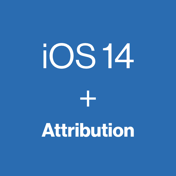 iOS 14 Impact on Attribution