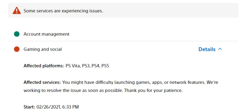 Affected platforms: PS Vita, PS3, PS4, PS5 Affected services: You might have difficulty launching games, apps, or network features. We're working to resolve the issue as soon as possible. Thank you for your patience.