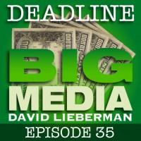 Deadline Big Media With David Lieberman, Episode 35