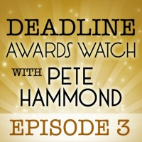 Deadline Awards Watch With Pete Hammond, Episode 3