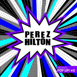 Perez Hilton-Curated 'Pop Up' Comp Spotlights Emerging Indie Acts