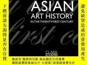 二手書博民逛書店【罕見】2008年出版 Asian Art History in the Twenty-First Century