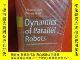 二手書博民逛書店Dynamics罕見of Parallel Robots: From Rigid Bodies to Flexib