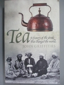 【書寶二手書T1/原文書_HBP】Tea: A History of the Drink That Changed the World_Griffiths, John