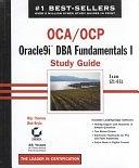 二手書博民逛書店《OCA / OCP: Oracle9i DBA Fundamentals I Study Guide: Exam 1Z0-031》 R2Y ISBN:0782140637