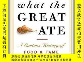 二手書博民逛書店What罕見the Great Ate: A Curious History of Food and Fame名人