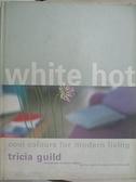 【書寶二手書T7/設計_D8B】White Hot: Cool Colours for Modern Living_Tricia Guild, Elspeth Thompson