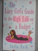 【書寶二手書T3/原文書_CAS】The Lazy Girl's Guide to the High Life on a Budget_Naik, Anita