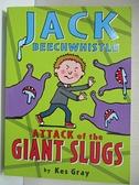 【書寶二手書T4/少年童書_CVM】Jack Beechwhistle: Attack of the Giant Slugs_KES GRAY