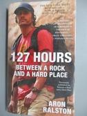 【書寶二手書T9/原文小說_LAC】127 Hours: Between a Rock and a Hard Place