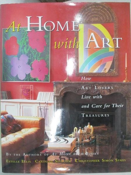 【書寶二手書T8/藝術_JR9】At Home with Art: How Art Lovers Live with and Care for Their Treasures_Estelle Ellis