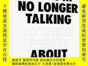 二手書博民逛書店為何我不再與白人談論種族罕見英文原版Why I'm No Longer TalkingY335736 Reni