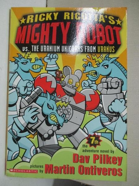 【書寶二手書T1/原文小說_HHX】Ricky Ricotta's Mighty Robot Vs. the Uranium Unicorns from Uranus_Pilkey, Dav/ Ontiv