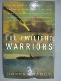【書寶二手書T2/軍事_ZCE】The Twilight Warriors_Gandt, Robert