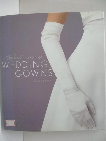 【書寶二手書T8/設計_DSG】The Knot Book of Wedding Gowns_Roney, Carley