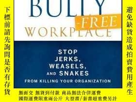 二手書博民逛書店The罕見Bully-Free Workplace: Stop Jerks, Weasels, and Snake