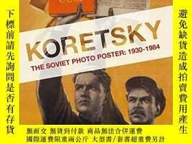 二手書博民逛書店Koretsky:罕見The Soviet Photo Poster: 1931-1964Y360448 Vi