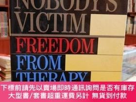 二手書博民逛書店Nobody s罕見Victim: Freedom from Therapy and RecoveryY193