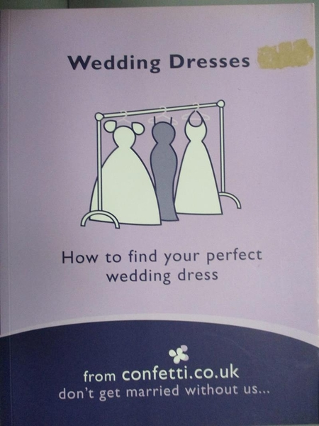 【書寶二手書T6/設計_OSI】Wedding Dresses: How to Find Your Perfect Wedding Dress_confetti.co.uk