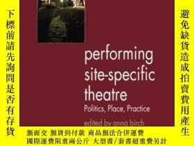 二手書博民逛書店Performing罕見Site-specific Theatre: Politics Place Practic