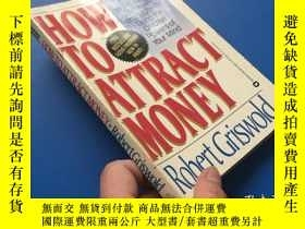 二手書博民逛書店HOW罕見TO ATTRACT MONEY【如何吸引資金】Y81