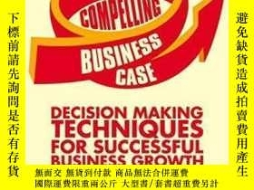 二手書博民逛書店Making罕見The Compelling Business Case: Decision-making Tec
