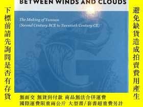 二手書博民逛書店Between罕見Winds and Clouds:The Making of Yunnan(Second Cen