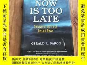二手書博民逛書店原版精裝now罕見is too late: Survival in an Era of Instant News(