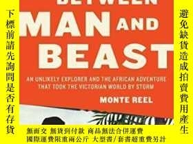 二手書博民逛書店Between罕見Man And BeastY362136 Monte Reel Anchor, 2013 I