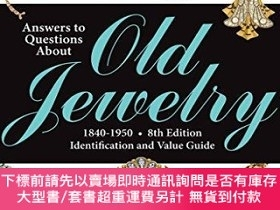 二手書博民逛書店Answers罕見to Questions About Old Jewelry, 1840-1950: Ident