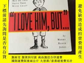 二手書博民逛書店I罕見LOVE HIM, BUT.... THE THINGS MEN DO THAT DRIVE THEIR W