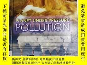 二手書博民逛書店Pollution罕見(Planet Under Pressure) 汙染(受壓的行星)英文版 精裝 庫存書Y
