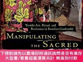 二手書博民逛書店Manipulating罕見the Sacred: Yoruba Art, Ritual, and Resista