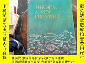 二手書博民逛書店THE罕見SEA : A NEW FRONTIER (精裝 19