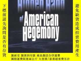 二手書博民逛書店The罕見Hidden Hand Of American Hegemony-美國霸權的暗手Y436638 Da