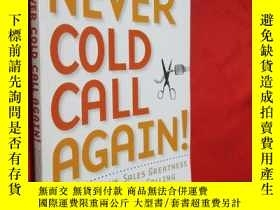 二手書博民逛書店Never罕見Cold Call Again: Achieve