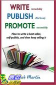 [105美國直購] Write, Publish, Promote: How to write a best seller, self-publish, and then keep selling it