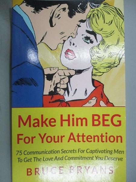 【書寶二手書T2/兩性關係_JBV】Make Him Beg for Your Attention_Bruce Brya