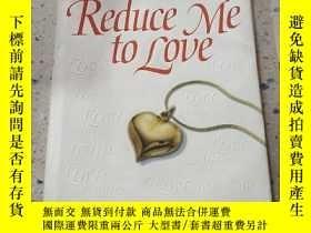 二手書博民逛書店Reduce罕見me to Love:讓我愛上你(外文)Y212