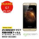 TWMSP★按讚送好禮★EyeScreen HUAWEI G7 Plus  Everdry PET 螢幕保護貼  (非滿版)