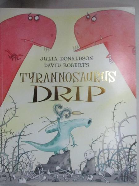 【書寶二手書T1/繪本_J7S】Tyrannosaurus Drip_Julia Donaldson , David Roberts