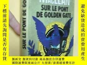 二手書博民逛書店法文原版罕見SUR LE PONT DE GOLDEN GATE.MACLEAN Alistair(the gol