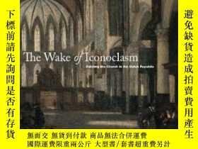 二手書博民逛書店The罕見Wake Of IconoclasmY255174 A