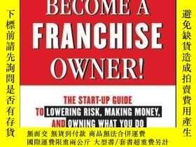 二手書博民逛書店Become罕見a Franchise Owner!: The Start-Up Guide to Lowerin
