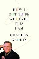 二手書博民逛書店 《How I Got to Be Whoever It Is I Am》 R2Y ISBN:0446519405│Grand Central Publishing