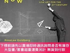 二手書博民逛書店Performance罕見Now: Live Art for the Twenty-First Century-現