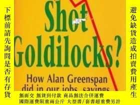 二手書博民逛書店Who罕見Shot Goldilocks?: How Alan Greenspan Did In Our Jobs