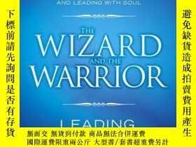 二手書博民逛書店The罕見Wizard and the Warrior: Leading with Passion and Pow
