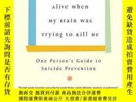 二手書博民逛書店How罕見I Stayed Alive When My Brain Was Trying To Kill Me